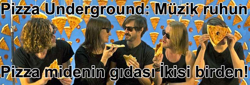 Pizza Underground: Müzik ruhun pizza midenin gıdası ya ikisi birden! | Yazan: Belgin Elçioğlu Belgin Invictus